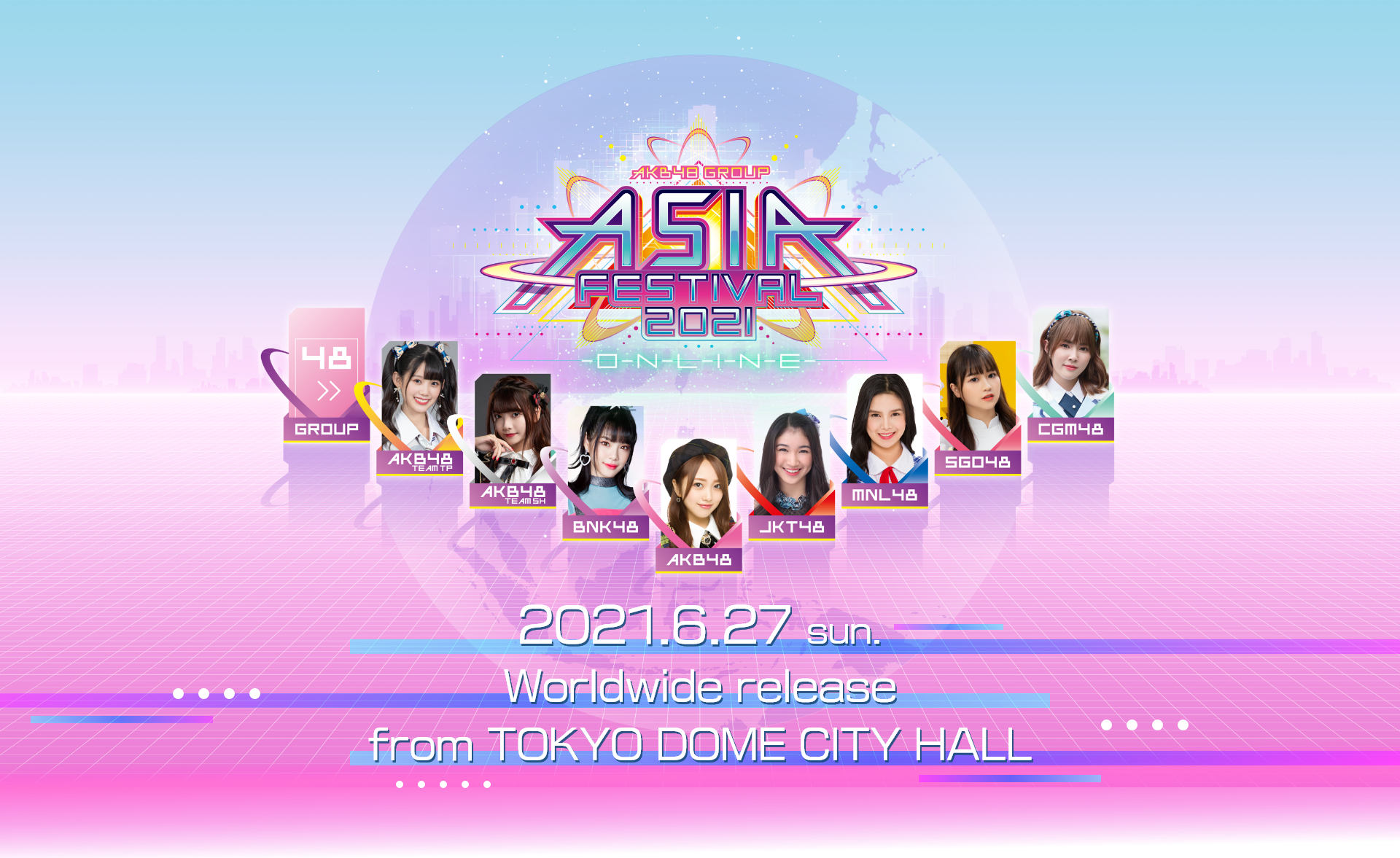 AKB48 Group Asia Festival 2021 ONLINE 2021.6.27(sun)Worldwide release from TOKYO DOME CITY HALL